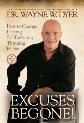 Buy Excuses Begone!: How to Change Lifelong, Self-Defeating Thinking Habits By Dr. Wayne W. Dyer Dr.