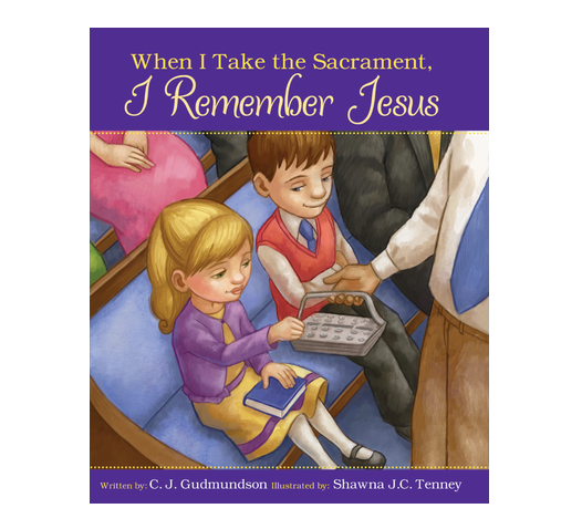 Buy When I Take the Sacrament, I Remember Jesus (Hardcover) by Carolyn Gudmundson, Shawna J.C. Tenney (Illustrator) Book