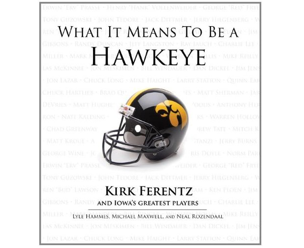 Buy What It Means To Be A Hawkeye: Kirk Ferentz and Iowa's Greatest Players by Lyle Hammes, Michael Maxwell, and Neal Rozendaal Book