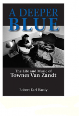 A Deeper Blue: The Life and Music of Townes Van