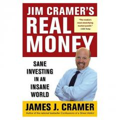 Jim Cramer's Real Money: Sane Investing in an