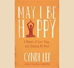 May I Be Happy - A Memoir of Love, Yoga, and