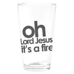 Oh Lord Jesus Its a Fire Drinking Glass