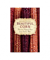 Beautiful Corn: America's Original Grain from