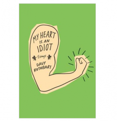 My Heart Is an Idiot: Essays (Hardcover) By Davy