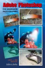 Adobe ® Photoshop® for Underwater Photographers