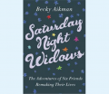 Saturday Night Widows - The Adventures of Six Friends Remaking Their Lives Becky Aikman Book