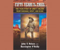 Fifty Years on the Trail The True Story of John Y. Nelson Frontiersman, Scout, and Guide Book