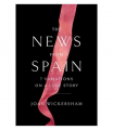 The News from Spain: Seven Variations on a Love Story (Hardcover) By Joan Wickersham Book